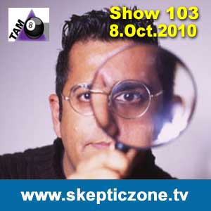 The Skeptic Zone #103 - 8.Oct.2010