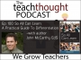 Artwork for The TeachThought Podcast Ep. 100 So All Can Learn: A Practical Guide To Differentiation