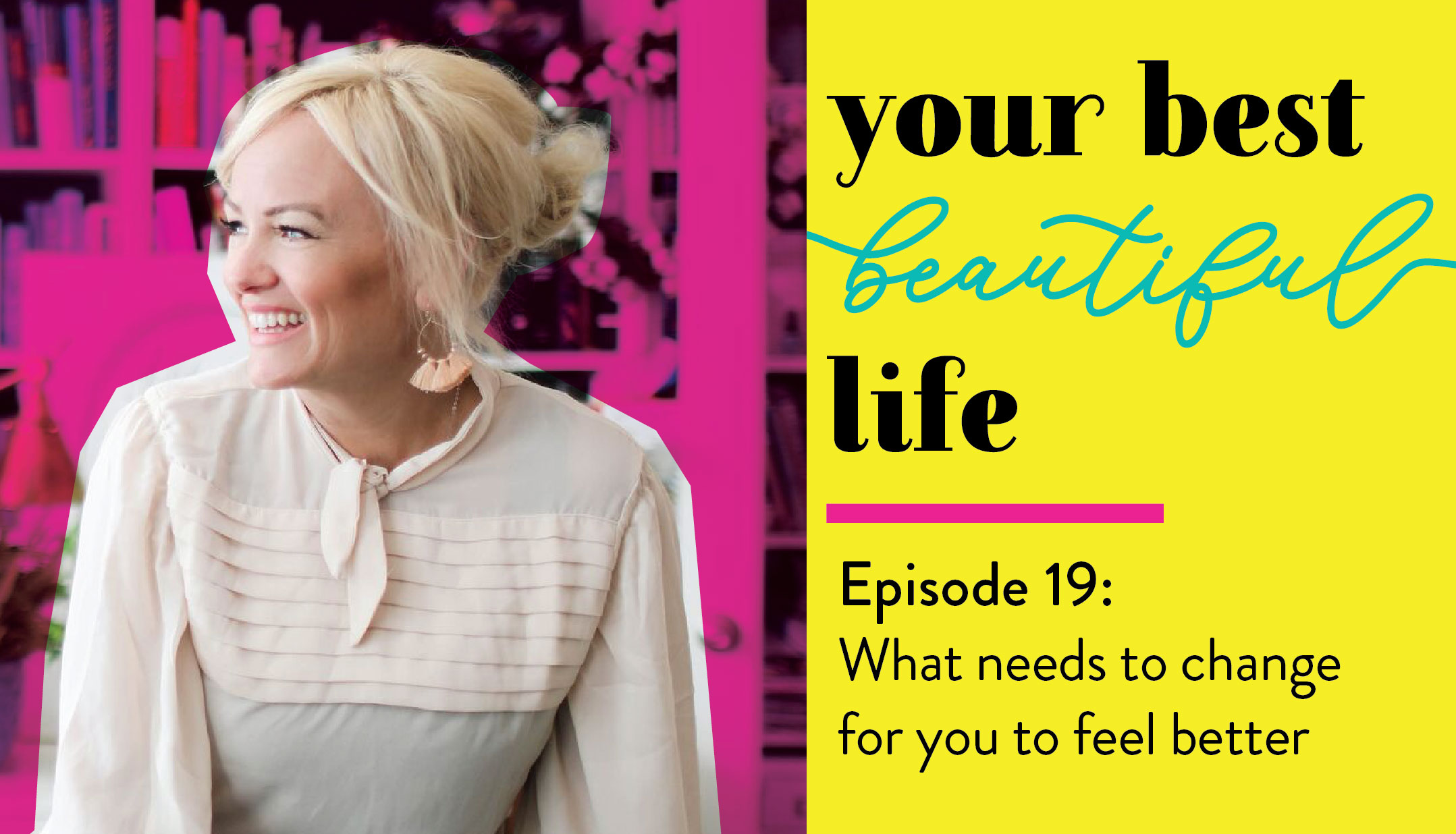 19. What needs to change for you to feel better