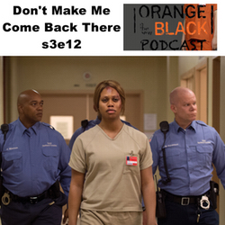 s3e12  Don't Make Me Come Back There - Orange is the New Black Podcast
