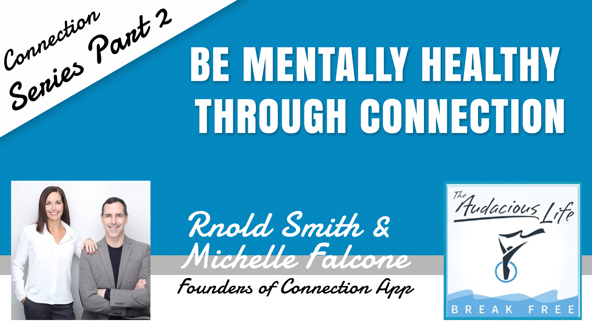 Be Mentally Healthy Through Connection with Michelle Falcone and Rnold Smith