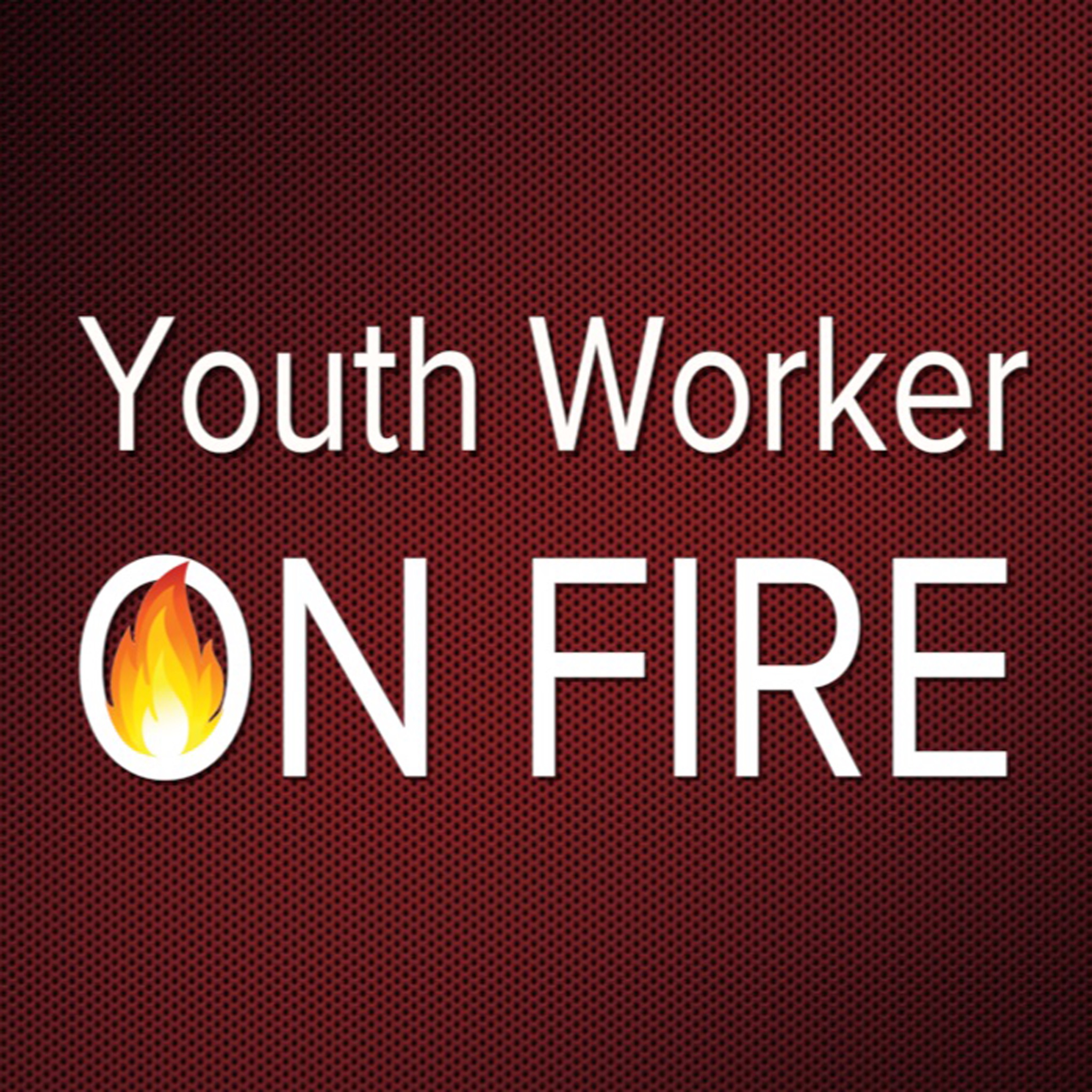 Youth Worker On Fire Podcast show art