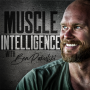 Artwork for Muscle Intelligence Podcast Ben's 44 Success Principles for an Optimized Body and Relentless Mind