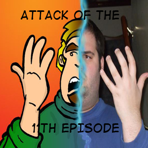 Attack of the 11th Episode!