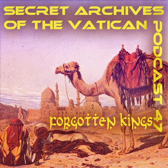 Secret Archives of the Vatican Podcast 47 - Forgotten Kings