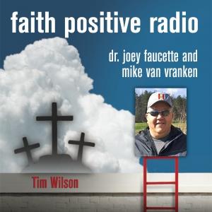 Faith Positive Radio: Tim Wilson