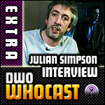 DWO WhoCast Extra - Julian Simpson Interview - Doctor Who Podcast