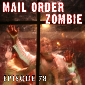 Mail Order Zombie: Episode 078
