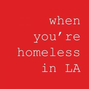 when you're homeless in LA