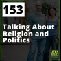 Artwork for 153 Talking About Religion and Politics