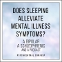 Artwork for Does Sleeping Alleviate Mental Illness Symptoms?