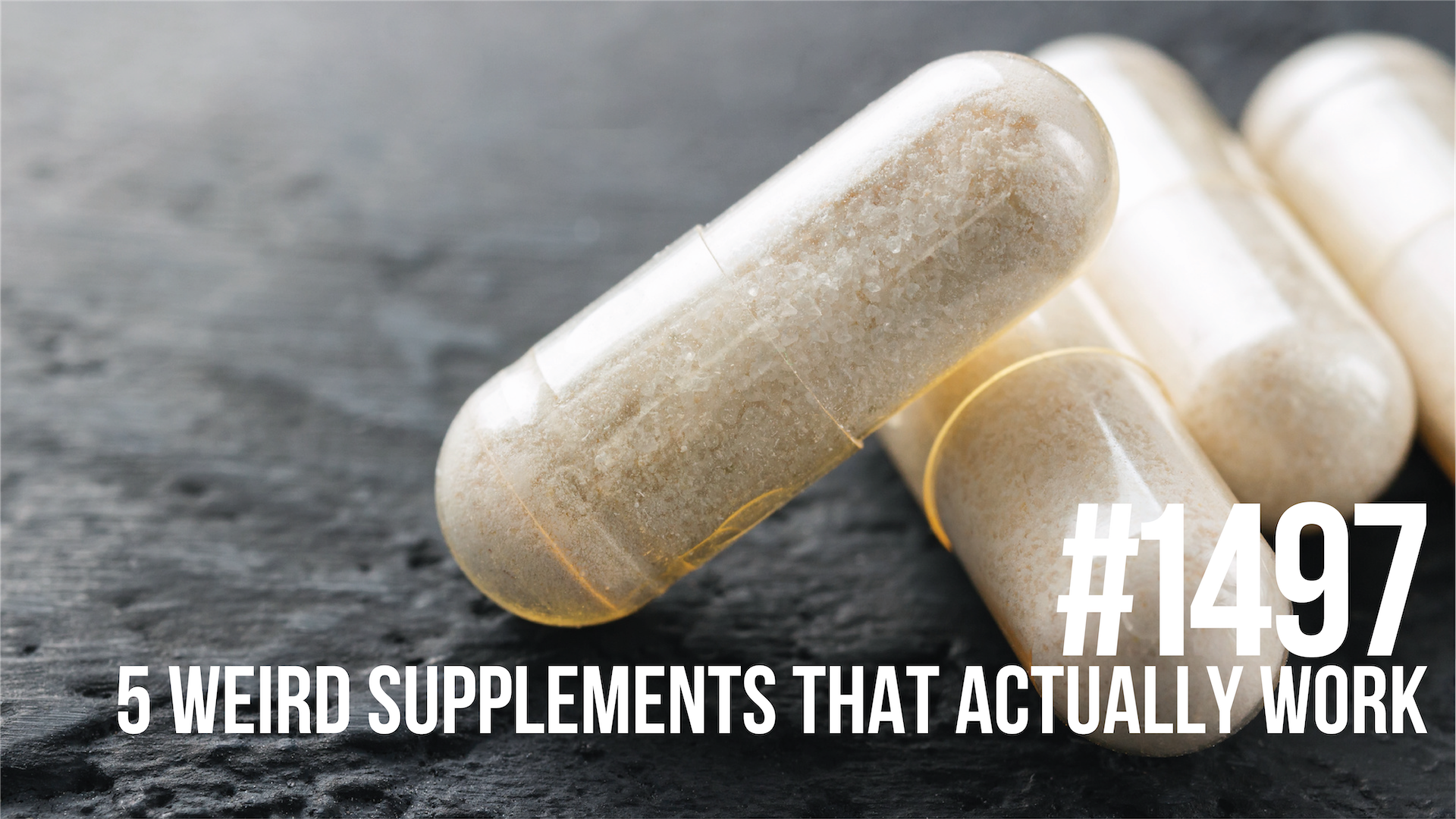 1497: Five Weird Supplements That Actually Work