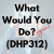 What Would You Do (Again)? (DHP312) show art