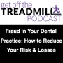 Artwork for Fraud in Your Dental Practice: How to Reduce Your Risk and Losses