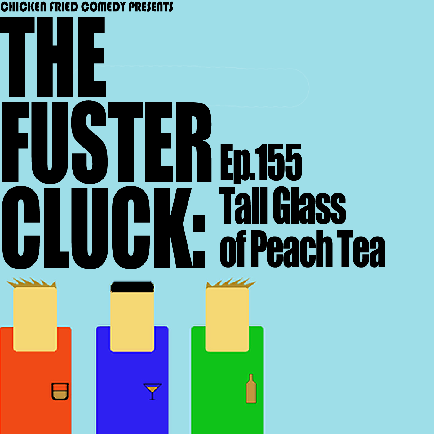The Fustercluck Ep 155: Tall Glass of Peach Tea