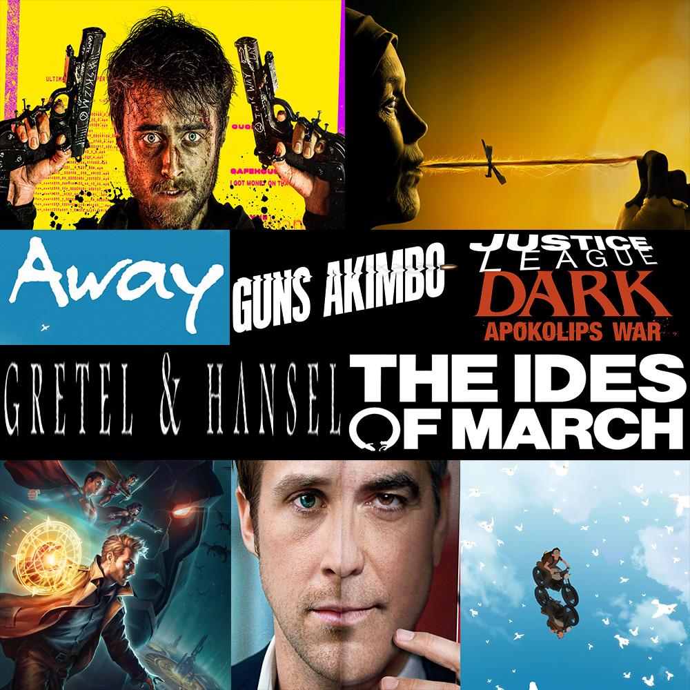 Week 164: (Justice League Dark: Apokolips War (2020), Gretel & Hansel (2020), Away (2019), Guns Akimbo (2019), The Ides of March (2011))