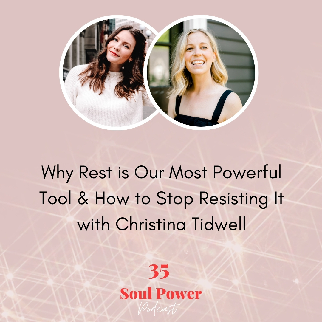 35: Why Rest is Our Most Powerful Tool & How to Stop Resisting It with Christina Tidwell