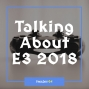 Artwork for FC 064: Talking About E3 2018
