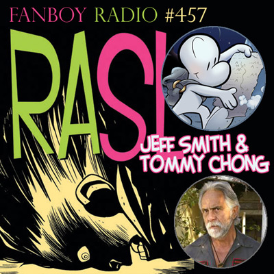 Fanboy Radio #457 - Jeff Smith & Tommy Chong LIVE