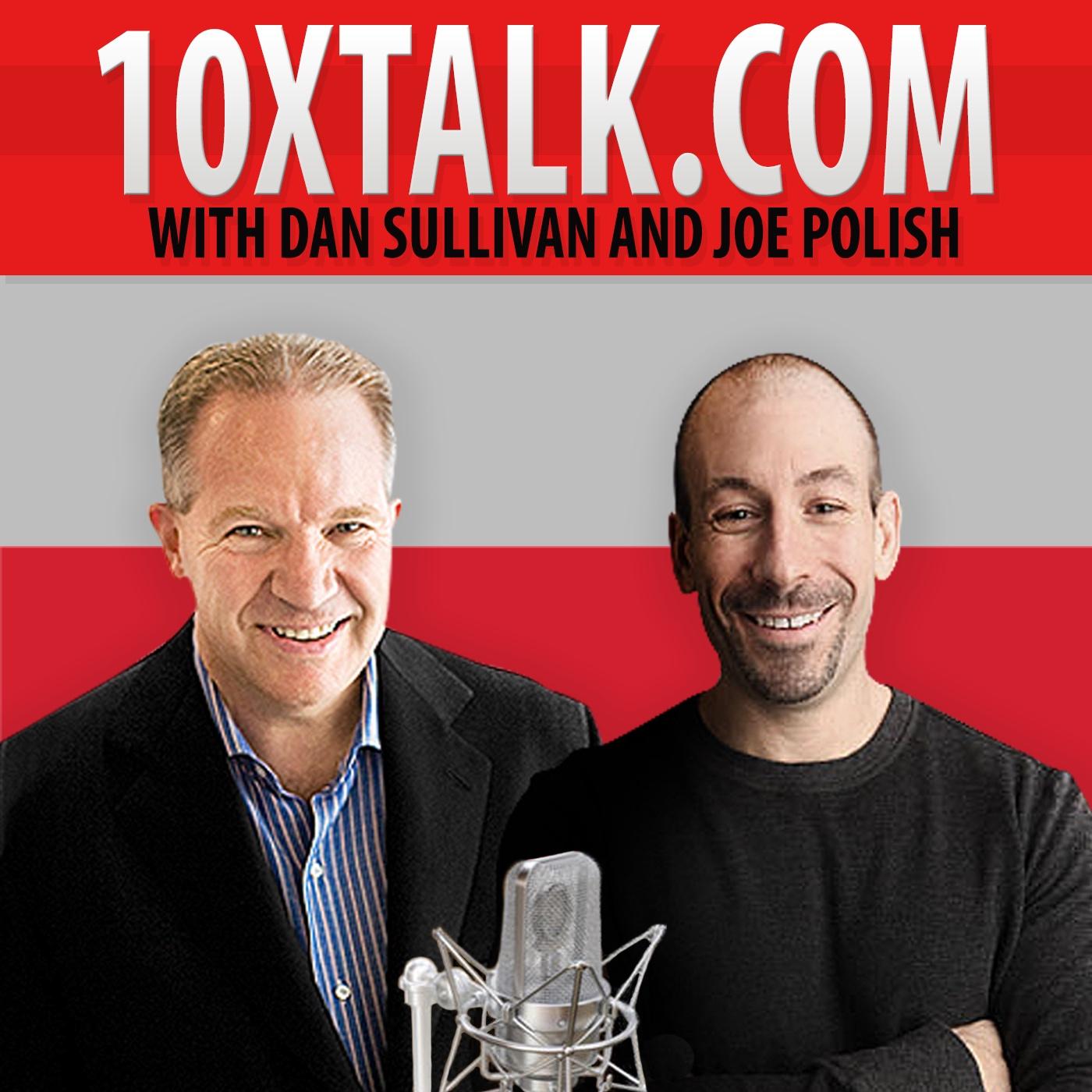 10x Talk with Joe Polish and Dan Sullivan