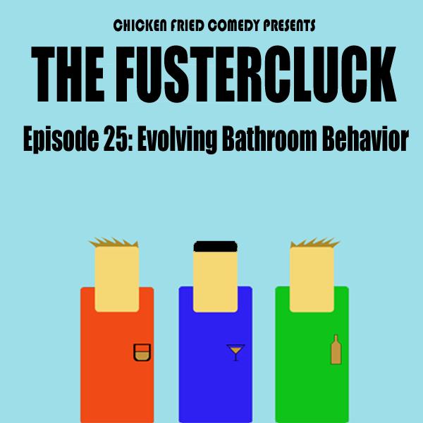 The Fustercluck Ep 25: Evolving Bathroom Behavior