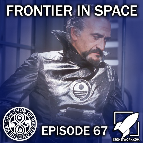 Artwork for Episode 67: Frontier in Space (Cliffhanger Anger)