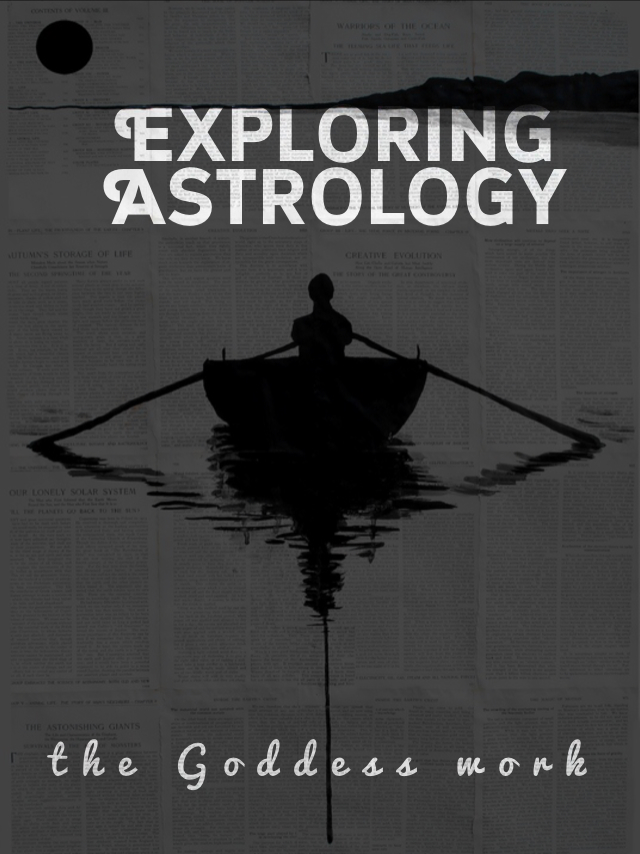 Exploring Astrology: the Goddess work