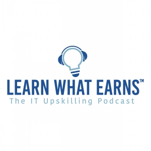 Learn What Earns: The IT Upskilling Podcast