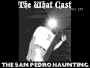 Artwork for The What Cast #255 - The San Pedro Haunting