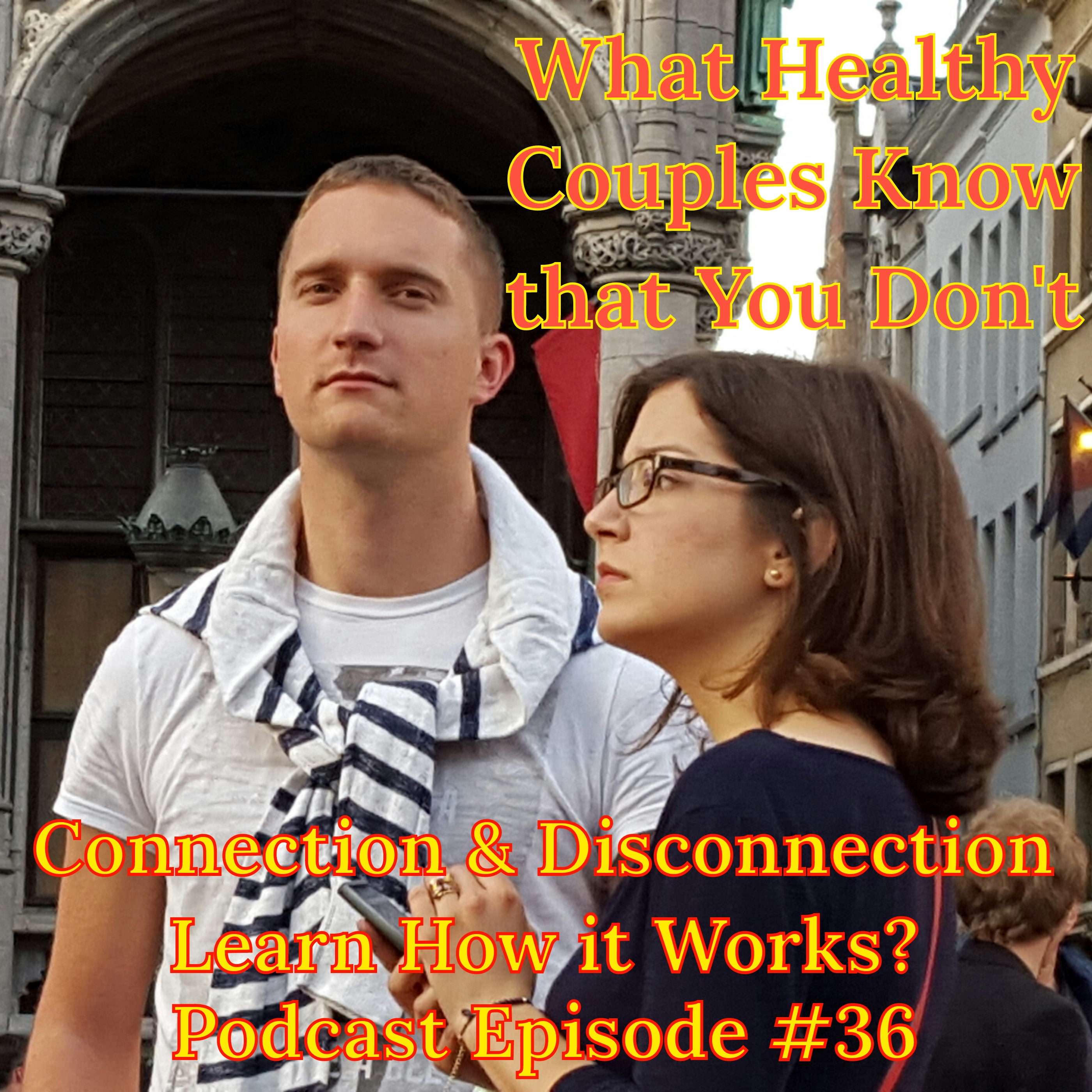 What Healthy Couples Know That You Don't - Connection & Disconnection, Learn How it Works