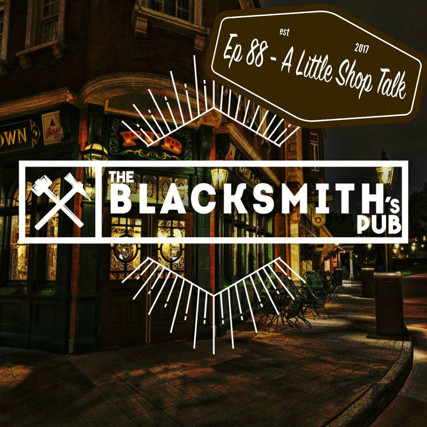 Ep 88 - A Little Shop Talk