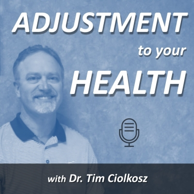 Adjustment To Your Health with Dr. Tim Ciolkosz show image