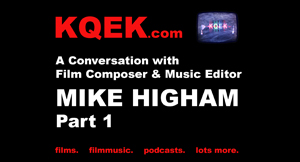 KQEK.com --- Interview with film composer Mike Higham, Part 1 (2016)