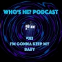 Artwork for Who's He? Podcast #313 I'm gonna keep my baby
