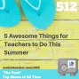 Artwork for 5 Awesome Things for Teachers to Do This Summer