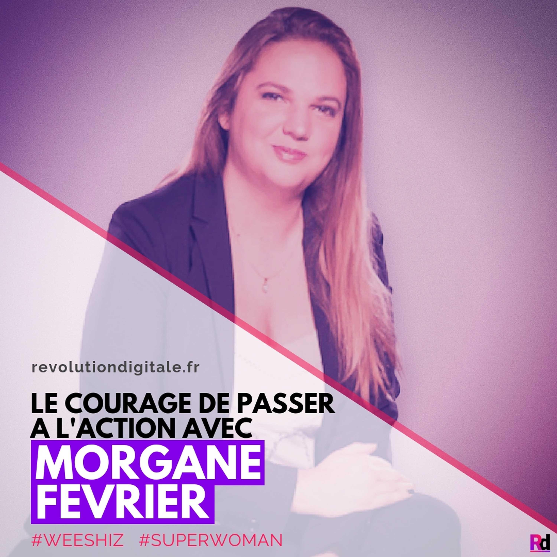 Le courage de passer à l'action, avec Morgane Fevrier (Weeshiz, Entrepreneur Coaching)