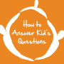 Artwork for How Do You Respond To Your Kid's Questions?
