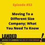 Artwork for Moving To a Different Size Company; What You Need To Know
