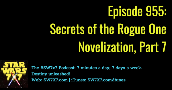 955: Secrets of the Rogue One Novelization, Part 7