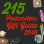 Artwork for 215 Podcasters Gift Guide 2018