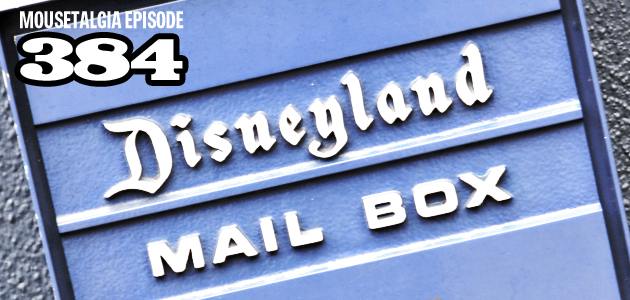 Mousetalgia Episode 384: Disneyland advice, listener email