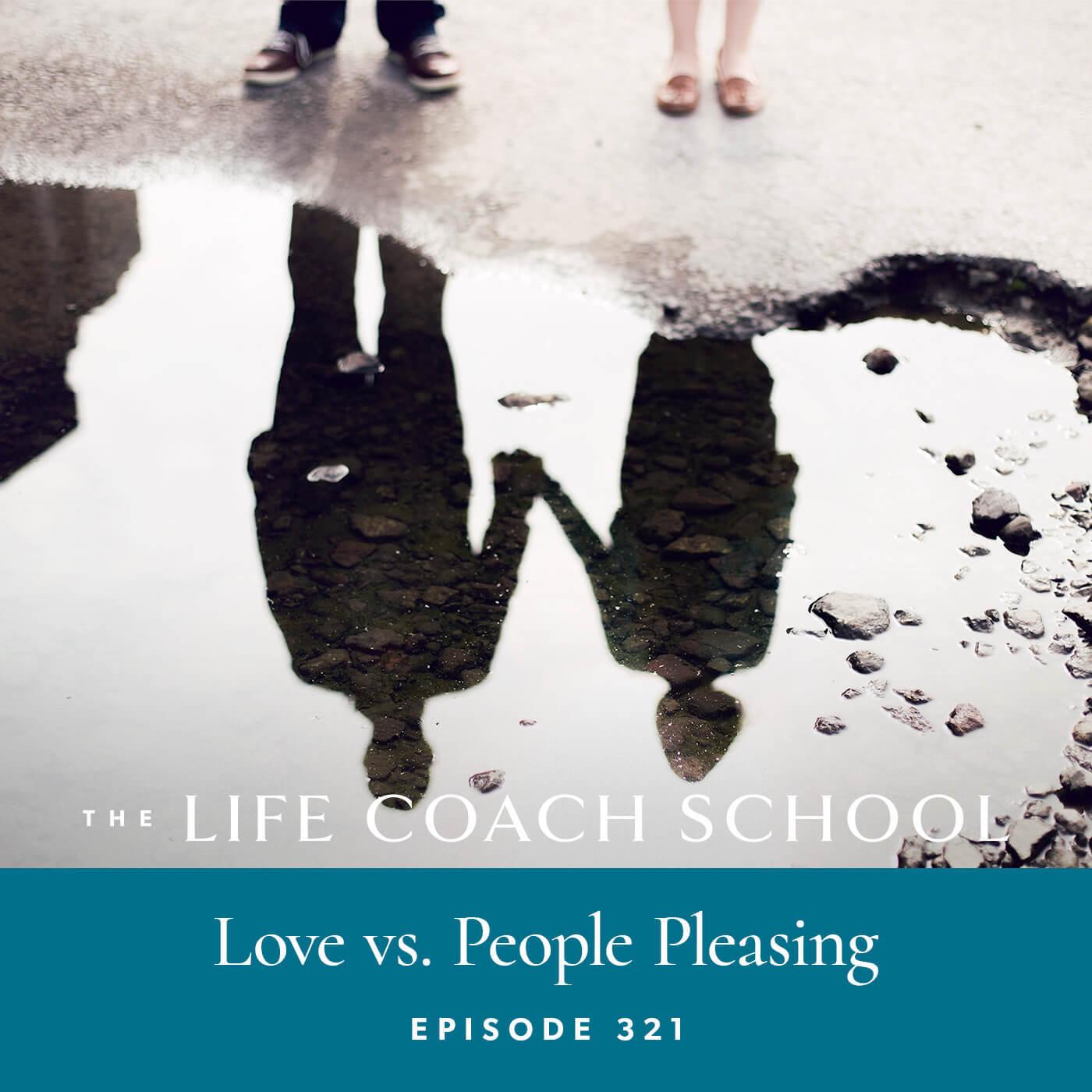 Ep #321: Love vs. People Pleasing