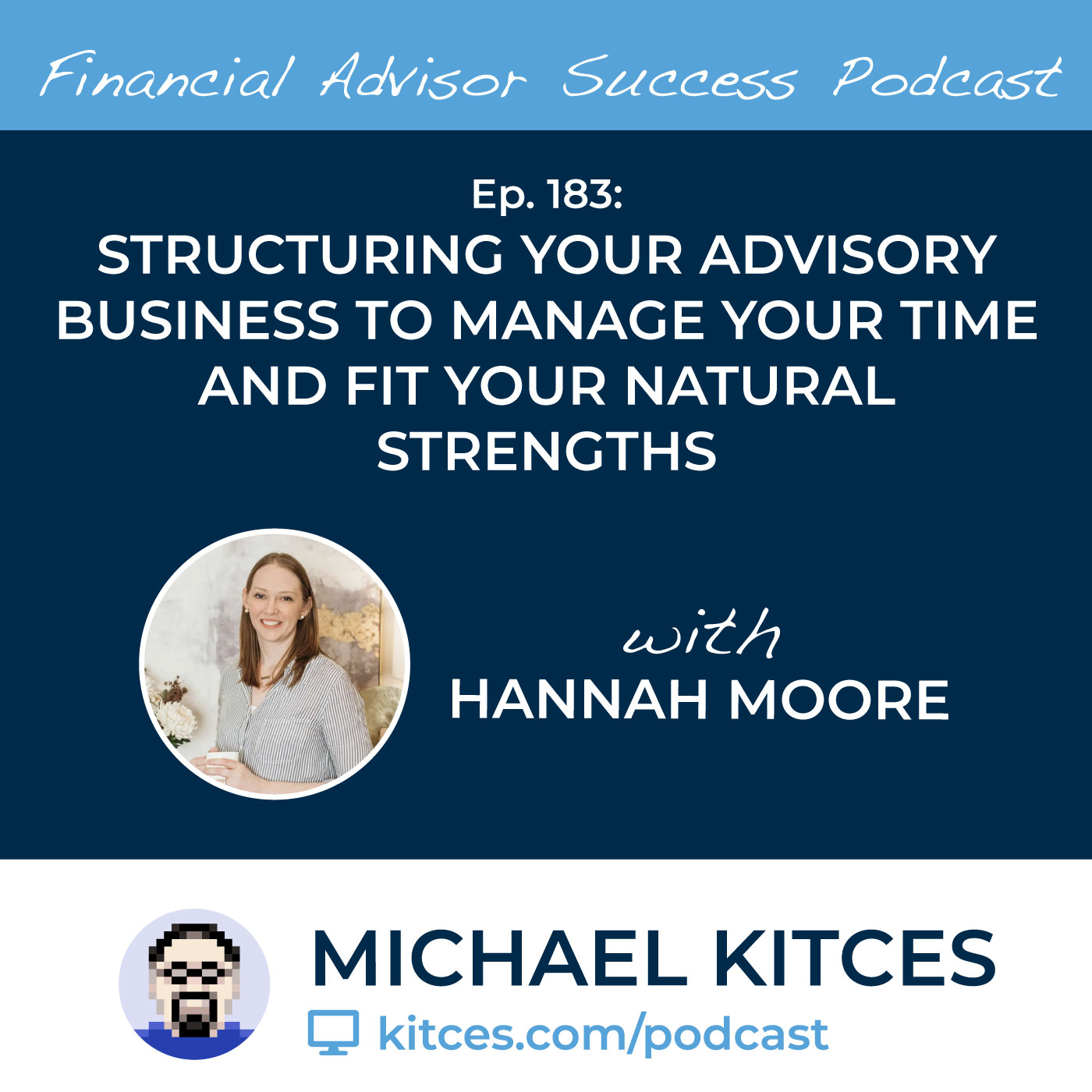 Ep 183: Structuring Your Advisory Business To Manage Your Time And Fit Your Natural Strengths with Hannah Moore