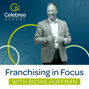 Franchising in Focus with Richie Huffman