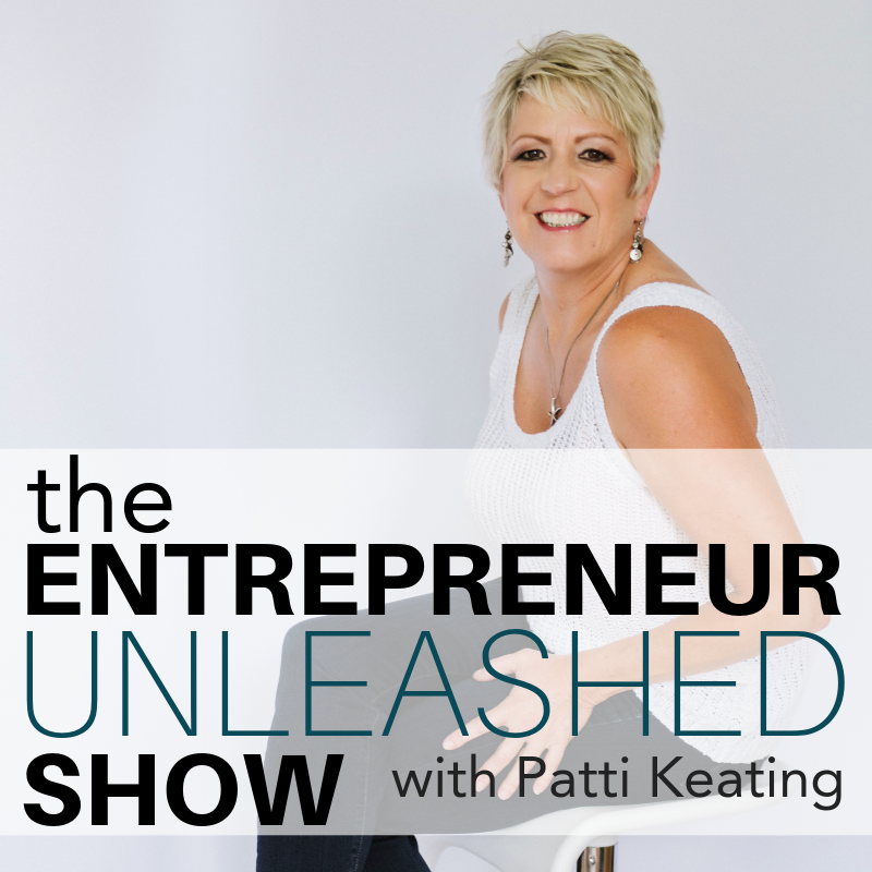 The Entrepreneur Unleashed with Patti Keating. Mindset and business tips for purposeful entrepreneurs