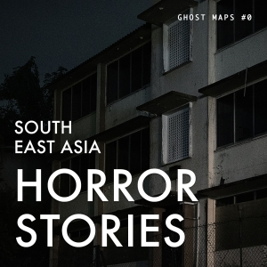 True Southeast Asia Horror Stories - GHOST MAPS