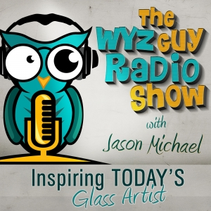 The WyzGuy Radio Show with Jason Michael -Helping Today's Glass Artist Think Like an Artistic Entrepreneur
