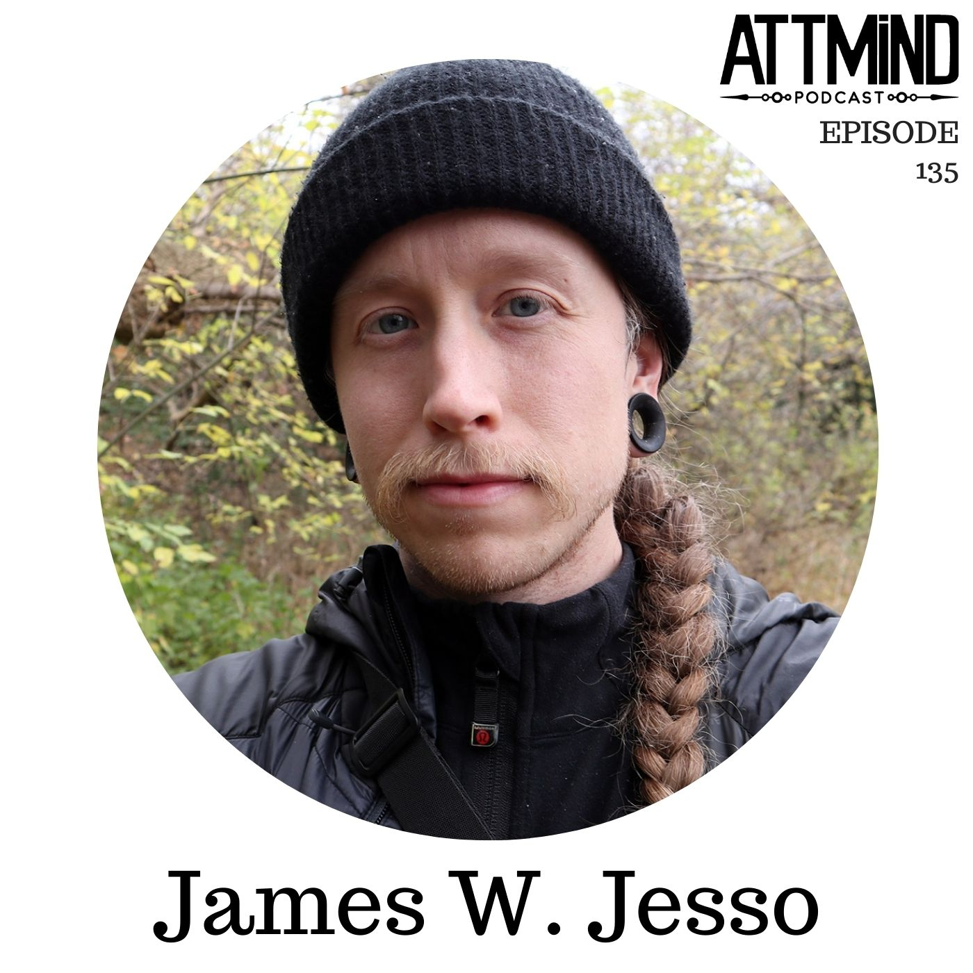 Psilocybin And The Cultivation Of Compassion | James W. Jesso ~ ATTMind 135