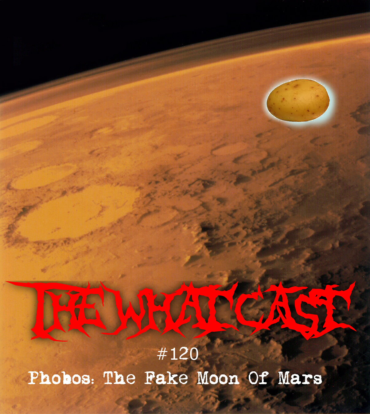 The What Cast #120 - Phobos: The Fake Moon Of Mars