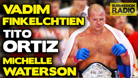 Submission Radio #58 Tito Ortiz, Vadim Finkelchtein, Michelle Waterson + UFC Glasgow